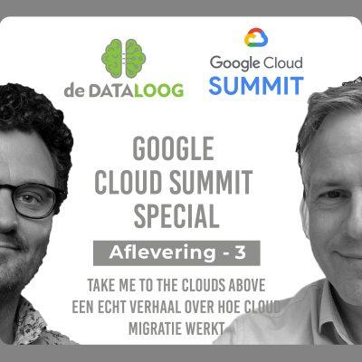 DTL Google Cloud Summit Special 3 – Take me to the clouds above – Hoe je een migratie van on premise naar de cloud aanpakt