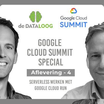 DTL Google Cloud Summit Special 4 – Serverless werken met Cloud Run